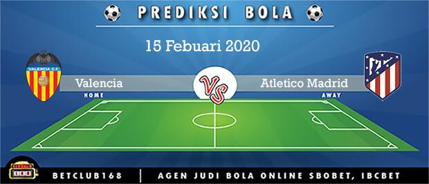 Prediksi Valencia Vs Atletico Madrid 15 Febuari 2020