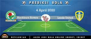 Prediksi Blackburn Rovers Vs Leeds United 4 April 2020